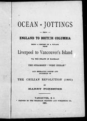 "Ocean jottings from England to British Columbia, being a record of a voyage from Liverpool to Vancouver's Island via the Straits of Magellan [in] the steamship ""West Indian"", and embracing scenes and incidents of the Chilian revolution (1891) by Harry Forester"