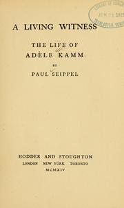 Cover of: A living witness, the life of Adèle Kamm / by Paul Seippel by Paul Seippel