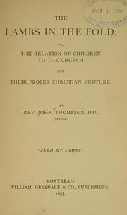 The lambs in the fold, or, The relation of children to the church and their proper Christian nurture by John Thompson