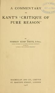 A commentary to Kant&#39;s Critique of pure reason by Norman Kemp Smith