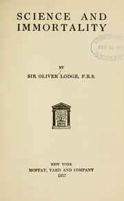 Science and immortality by Oliver Lodge, Lodge, Oliver Sir