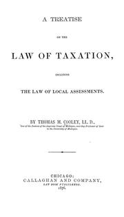 A treatise on the law of taxation by Thomas McIntyre Cooley