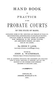 Hand book of practice in the Probate courts of the state of Maine by Enos T. Luce