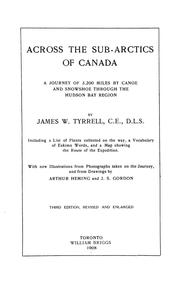 Across the sub-Arctics of Canada by James Williams Tyrrell
