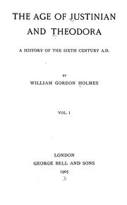 The Age of Justinian and Theodora by William Gordon Holmes
