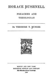 Horace Bushnell, preacher and theologian by Theodore Thornton Munger