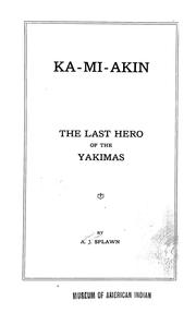 Ka-mi-akin, the last hero of the Yakimas by A. J. Splawn