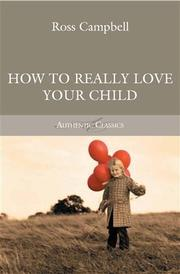 How to Really Love Your Child by Ross D. Campbell
