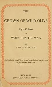 Cover of: The crown of wild olive by John Ruskin