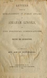 Letters exposing the mismanagement of public affairs by Abraham Lincoln by Amos Kendall