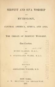 Serpent and Siva worship and mythology in Central America, Africa, and Asia by Hyde Clarke