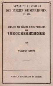 An essay towards solving a problem in the doctrine of chances by Thomas Bayes