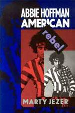 Abbie Hoffman, American rebel by Marty Jezer
