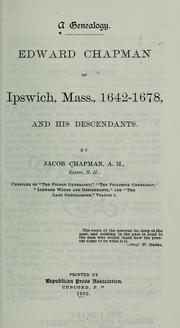 Edward Chapman of Ipswich, Mass., 1642-1678, and his descendants by Jacob Chapman