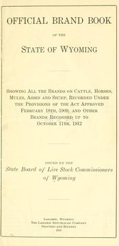 Cover of: Official brand book of the state of Wyoming, showing all the brands on cattle, horses, mules, asses and sheep, recorded under the provisions of the act approved February 18th, 1909, and other brands recorded up to October 11th, 1912. by Board of Live Stock Commissioners of Wyoming.
