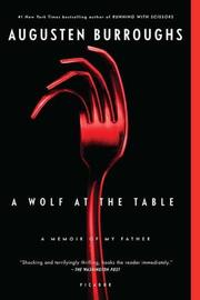 Cover of: A wolf at the table by Augusten Burroughs