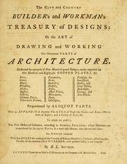 The city and country builder&#39;s and workman&#39;s treasury of designs by Batty Langley