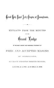 Abstract of the proceedings of the most excellent Grand Holy Royal Arch Chapter of Pennsylvania and masonic jurisdiction thereunto belonging : being ... and Annual Grand Communications ... [1870] Royal Arch Masons. Grand Chapter (Pa.)