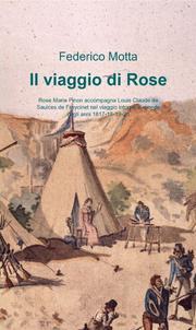 Il viaggio di Rose - Rose Marie Pinon accompagna Louis Claude de Saulces de Freycinet nel viaggio intorno al mondo negli anni 1817-18-19-20 PDF