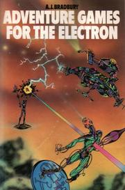 Adventure Games For The Electron by A. J. Bradbury
