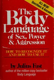 The body language of sex, power, and aggression by Julius Fast