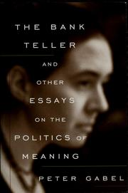The bank teller and other essays on the politics of meaning by Peter Joseph Gabel