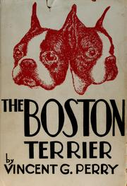 Cover of: The Boston terrier by Vincent G. Perry