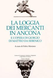 La Loggia dei Mercanti in Ancona e l&#39;opera di Giorgio di Matteo da Sebenico by Fabio Mariano