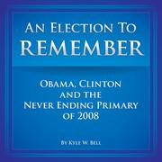An Election to Remember by Kyle W. Bell