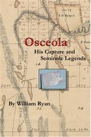 Osceola His Capture and Seminole Legends by William Ryan