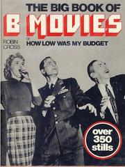 The big book of B movies, or, How low was my budget by Robin Cross