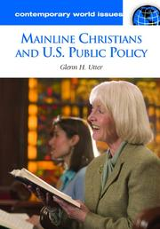 Mainline Christians and U.S. public policy by Glenn H. Utter