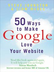 50 Ways to Make Google Love Your Website by Steve Johnston & Liam McGee