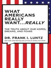 What Americans really want-- really by Frank I. Luntz