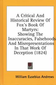 A critical and historical review of Fox&#39;s Book of martyrs by William Eusebius Andrews