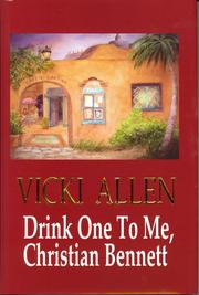 Drink One to Me, Christian Bennett by Vicki L. Allen