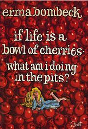 Cover of: If life is a bowl of cherries, what am I doing in the pits? by Erma Bombeck