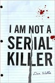 Cover of: I Am Not a Serial Killer (John Cleaver #1) by Dan Wells