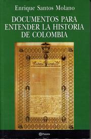 Documentos para entender la historia de Colombia by Enrique Santos Molano