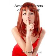 Amazing Secrets of an IT Guy by Richard Thrust
