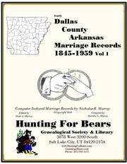 Early Dallas County Arkansas Marriage Records Vol 1 1845-1959 by Nicholas Russell Murray