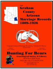 Early Graham County Arizona Marriage Records 1809-1926 by Nicholas Russell Murray, Dorothy Ledbetter Murray