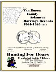 Van Buren County Arkansas Marriage Records Vol 1 1864-1940 by Nicholas Russell Murray