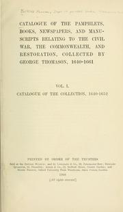 Catalogue of the pamphlets, books, newspapers, and manuscripts relating to the civil war, the commonwealth, and restoration by British Museum. Dept. of Printed Books. Thomason Collection.