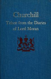 Churchill, taken from the diaries of Lord Moran by Moran, Charles McMoran Wilson Baron