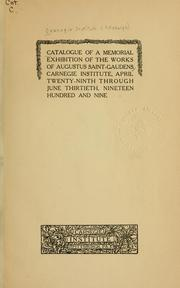 Catalogue of a Memorial exhibition of the works of Augustus Saint-Gaudens, April twenty-ninth through June thirtieth, nineteen hundred and nine by Carnegie Institute, Pittsburgh.
