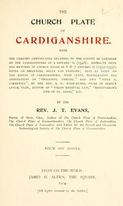 The church plate of Cardiganshire, .. by John Thomas Evans
