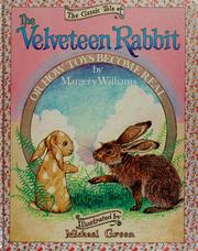 The Classic Tale of Velveteen Rabbit Or, How Toys Become Real Margery Williams and Michael Green