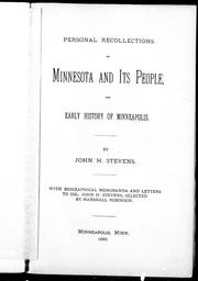 Cover of: Personal recollections of Minnesota and its people and early history of Minneapolis by by John H. Stevens ; with biographical memoranda and letters to Col. John H. Stevens, selected by Marshall Robinson.