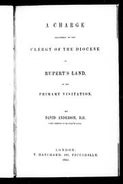 A charge delivered to the clergy of the diocese of Rupert's Land by Church of England. Diocese of Rupert's Land. Bishop (1849-1864 : Anderson)